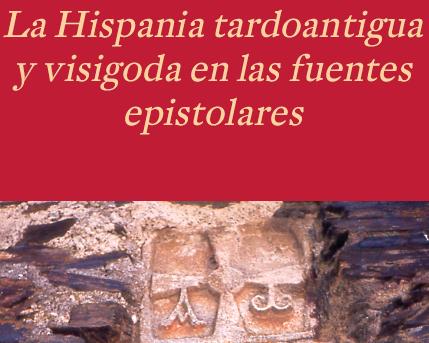 """Ya disponible el libro """"La Hispania tardoantigua y visigoda en las fuentes epistolares: antología y comentario"""""""